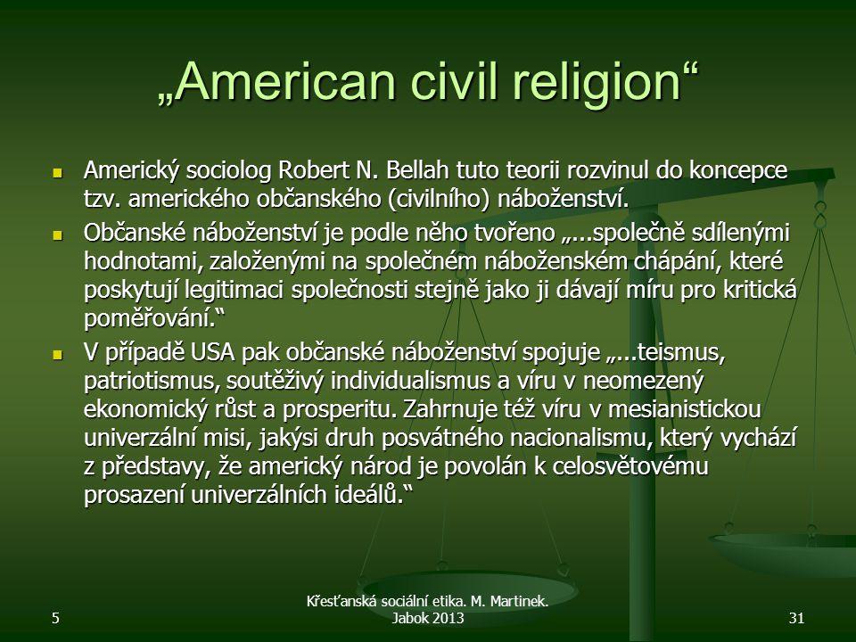 """""""American civil religion"""" Americký sociolog Robert N. Bellah tuto teorii rozvinul do koncepce tzv. amerického občanského (civilního) náboženství. Amer"""