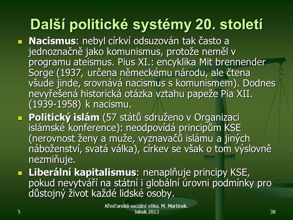 5 Křesťanská sociální etika. M. Martinek. Jabok 201338 Další politické systémy 20. století Nacismus: nebyl církví odsuzován tak často a jednoznačně ja