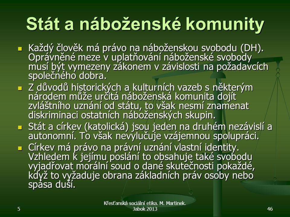 5 Křesťanská sociální etika. M. Martinek. Jabok 201346 Stát a náboženské komunity Každý člověk má právo na náboženskou svobodu (DH). Oprávněné meze v