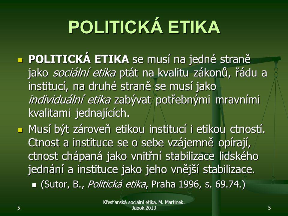 POLITICKÁ ETIKA POLITICKÁ ETIKA se musí na jedné straně jako sociální etika ptát na kvalitu zákonů, řádu a institucí, na druhé straně se musí jako ind