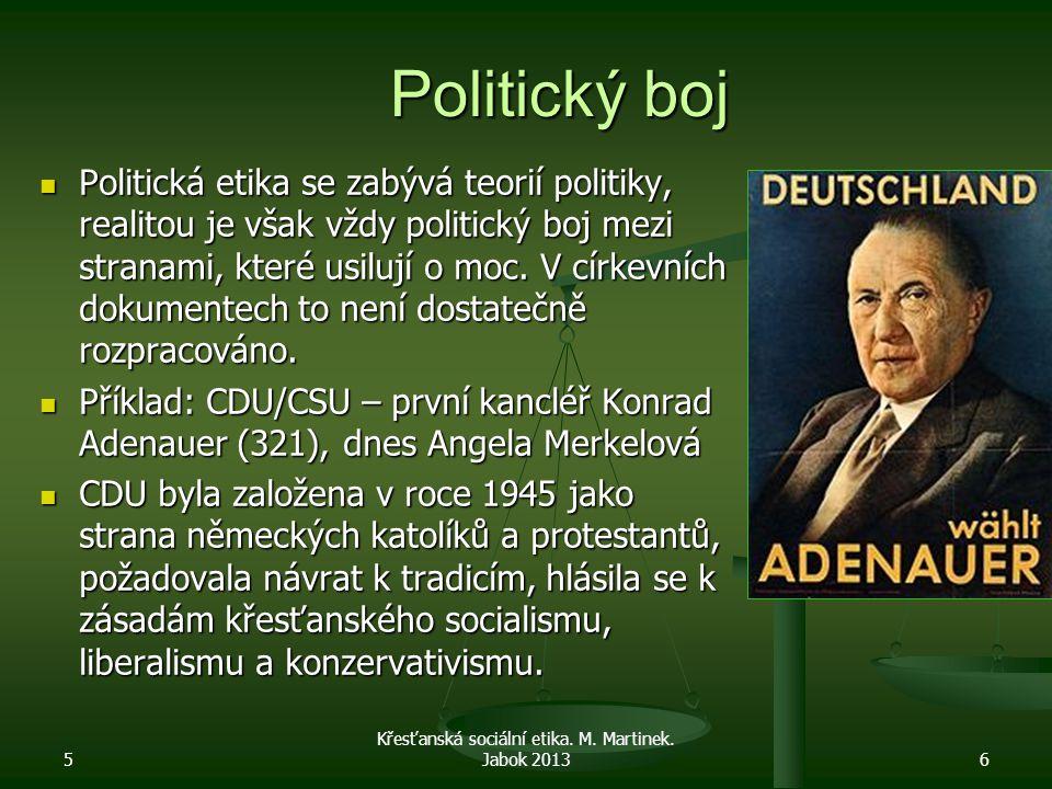 Politický boj Politická etika se zabývá teorií politiky, realitou je však vždy politický boj mezi stranami, které usilují o moc. V církevních dokument