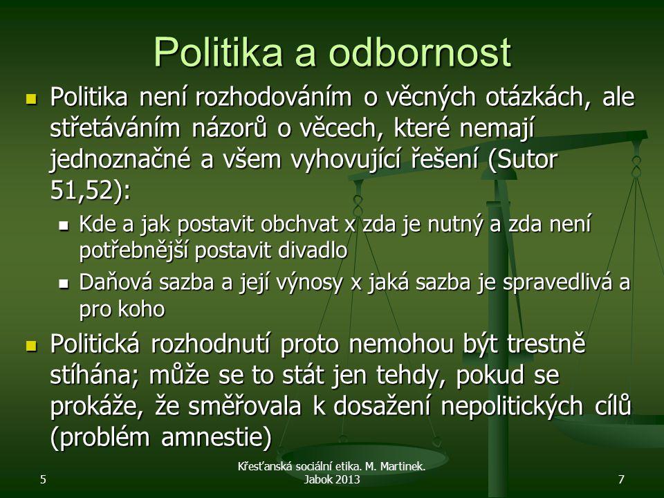 Politika a odbornost Politika není rozhodováním o věcných otázkách, ale střetáváním názorů o věcech, které nemají jednoznačné a všem vyhovující řešení