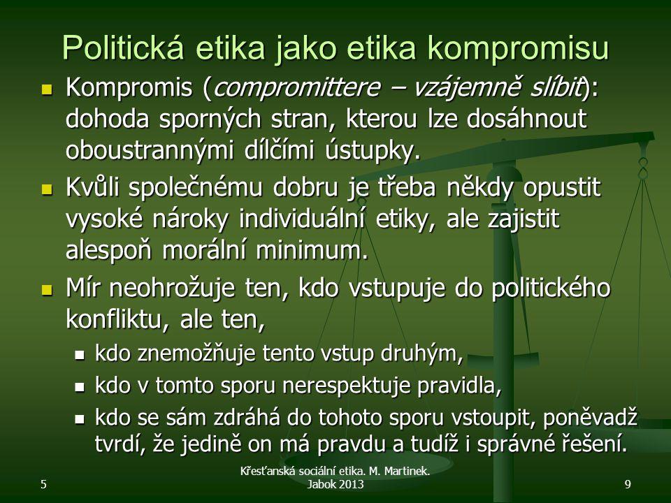 Politická etika jako etika kompromisu Kompromis (compromittere – vzájemně slíbit): dohoda sporných stran, kterou lze dosáhnout oboustrannými dílčími ú