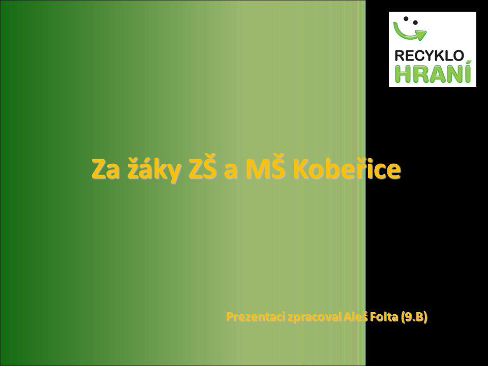 Za žáky ZŠ a MŠ Kobeřice Prezentaci zpracoval Aleš Folta (9.B)