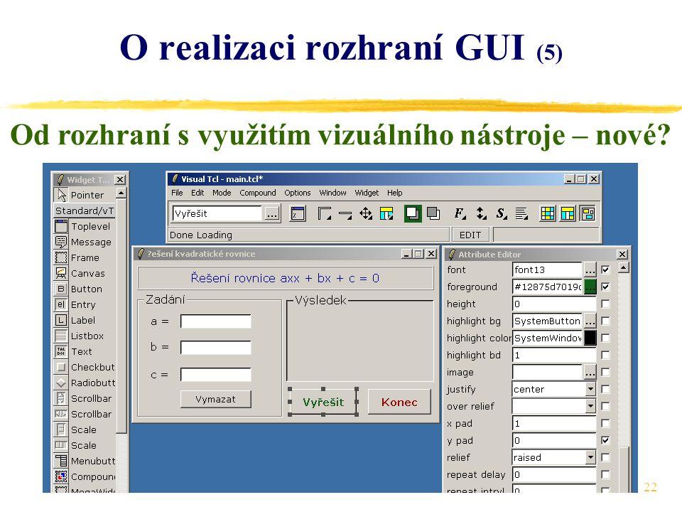 22 O realizaci rozhraní GUI (5) Od rozhraní s využitím vizuálního nástroje – nové
