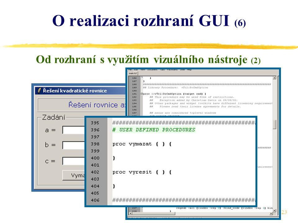 23 O realizaci rozhraní GUI (6) Od rozhraní s využitím vizuálního nástroje (2)