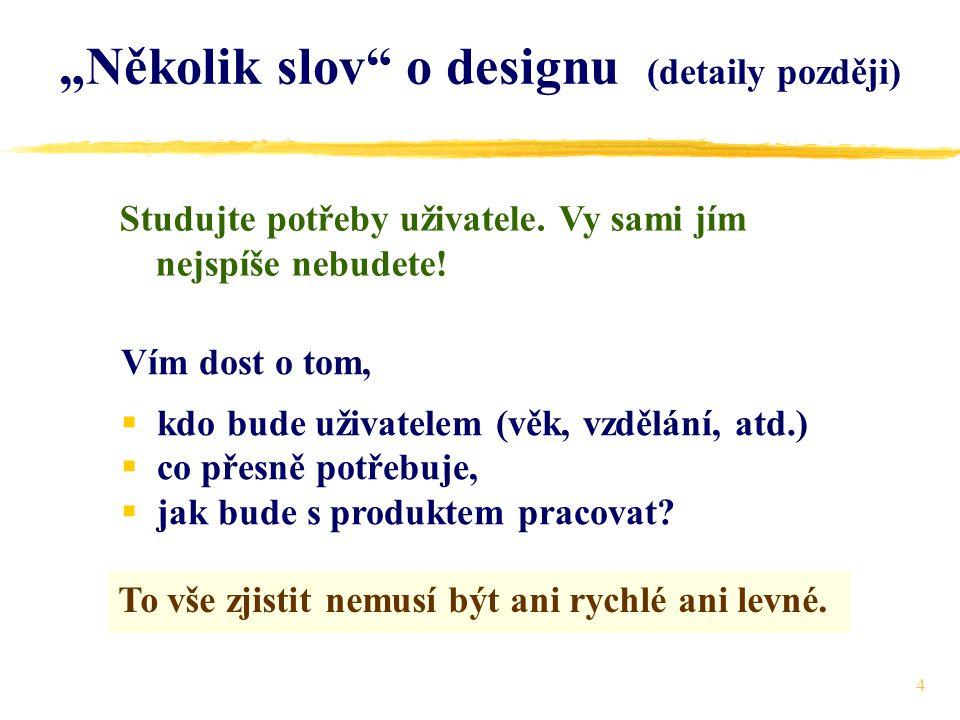 25 O realizaci rozhraní GUI (8) Jak tedy rozhraní realizovat.