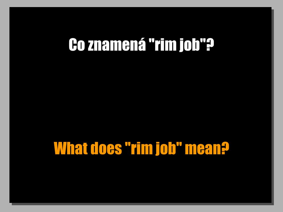Co znamená rim job What does rim job mean