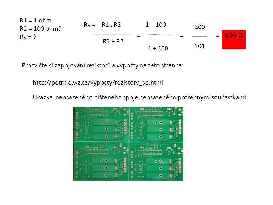 R1 = 1 ohm R2 = 100 ohmů Rv = .Rv = R1. R2 R1 + R2 = 1.