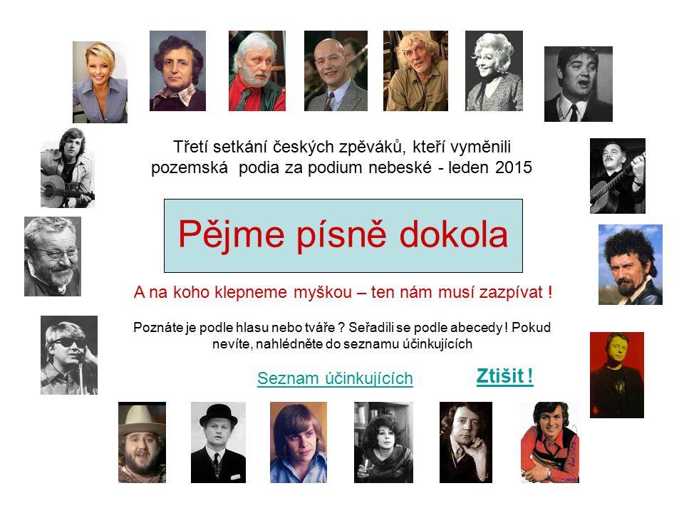 Pějme písně dokola Třetí setkání českých zpěváků, kteří vyměnili pozemská podia za podium nebeské - leden 2015 Ztišit .