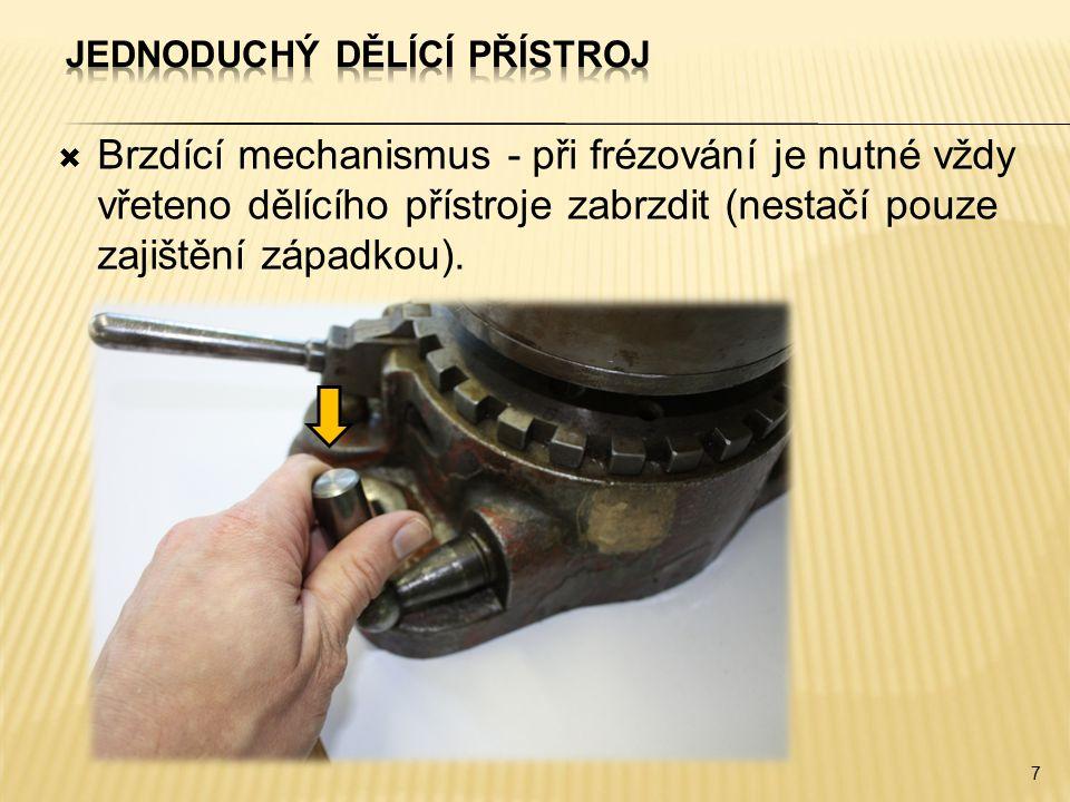  Brzdící mechanismus - při frézování je nutné vždy vřeteno dělícího přístroje zabrzdit (nestačí pouze zajištění západkou).