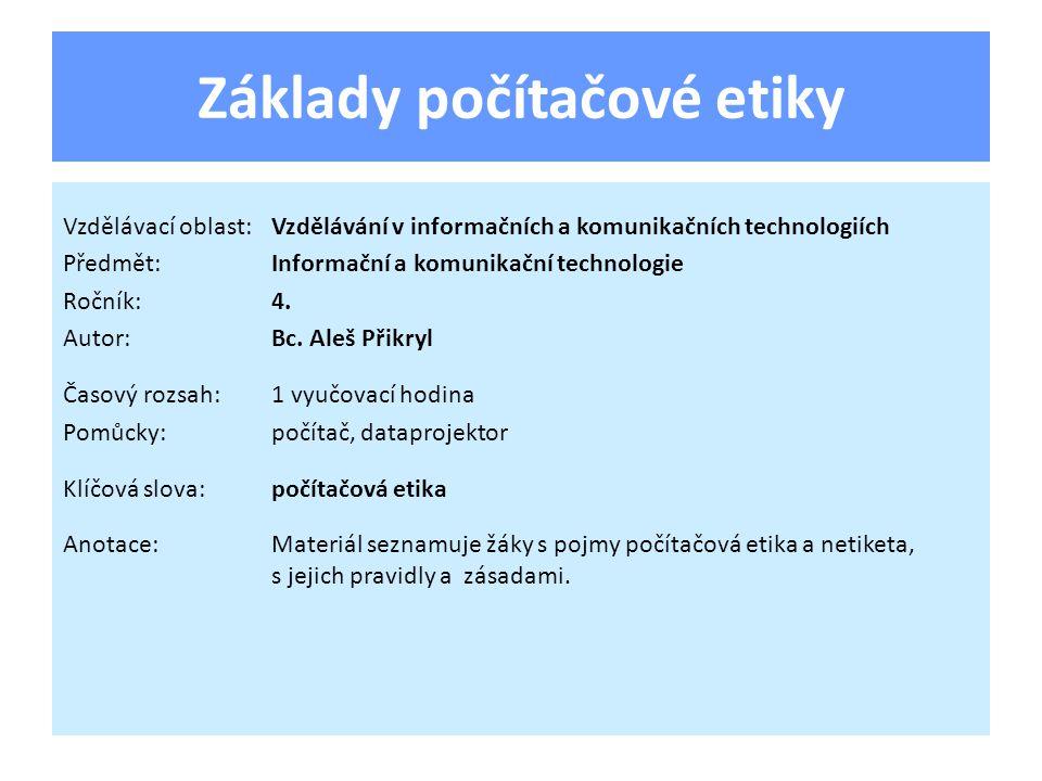 Základy počítačové etiky Vzdělávací oblast:Vzdělávání v informačních a komunikačních technologiích Předmět:Informační a komunikační technologie Ročník:4.