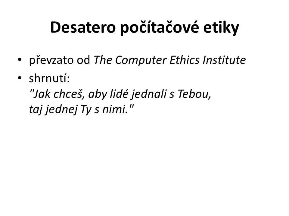 převzato od The Computer Ethics Institute shrnutí: Jak chceš, aby lidé jednali s Tebou, taj jednej Ty s nimi.