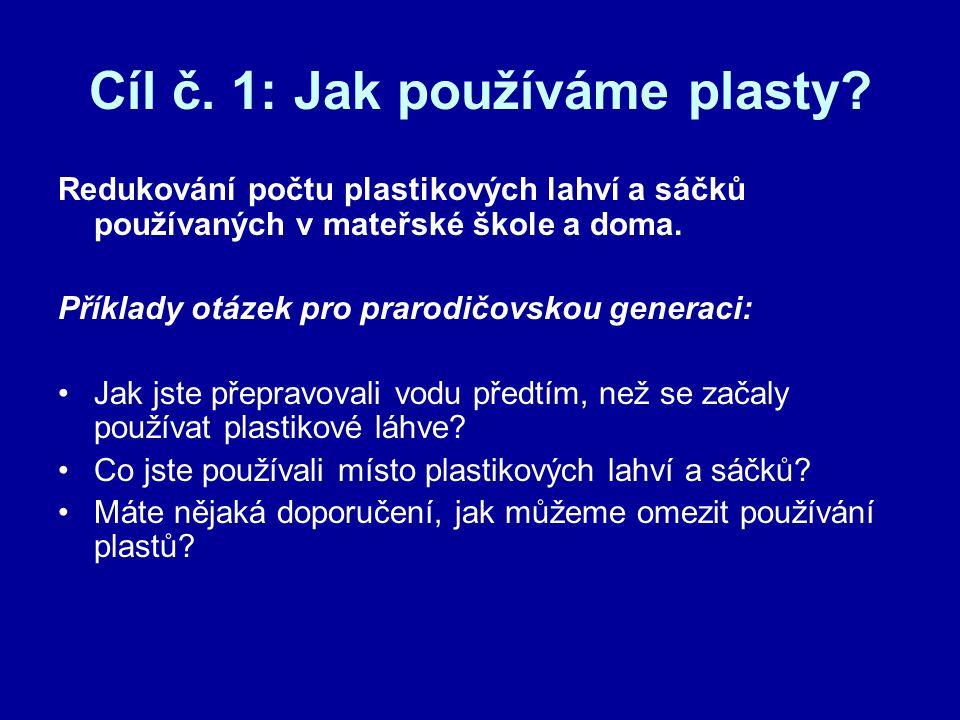 Cíl č. 1: Jak používáme plasty? Redukování počtu plastikových lahví a sáčků používaných v mateřské škole a doma. Příklady otázek pro prarodičovskou ge
