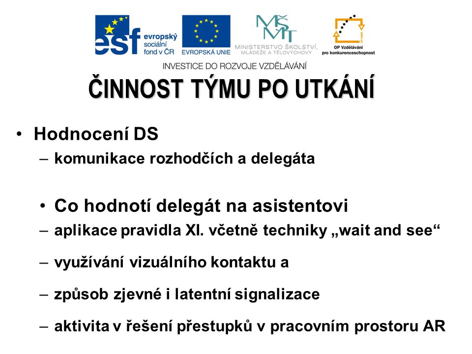 Hodnocení DS –komunikace rozhodčích a delegáta Co hodnotí delegát na asistentovi –aplikace pravidla XI.