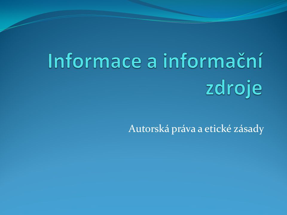 Zdroje http://www.vscht.cz/document.php?docId=4319 http://mechurova.webpark.cz/informacni_etika.htm http://cs.wikipedia.org/wiki/Autorsk%C3%A9_pr%C3 %A1vo http://kasafiri.info/tmp/2009/03/it/Software.pdf Lucie Prousková 4.A