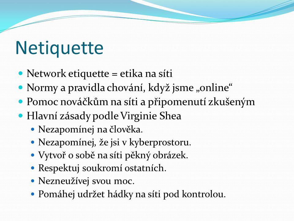 """Netiquette Network etiquette = etika na síti Normy a pravidla chování, když jsme """"online Pomoc nováčkům na síti a připomenutí zkušeným Hlavní zásady podle Virginie Shea Nezapomínej na člověka."""