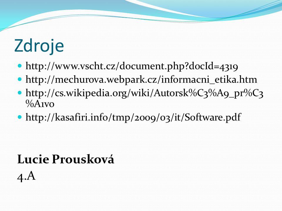 Zdroje http://www.vscht.cz/document.php?docId=4319 http://mechurova.webpark.cz/informacni_etika.htm http://cs.wikipedia.org/wiki/Autorsk%C3%A9_pr%C3 %