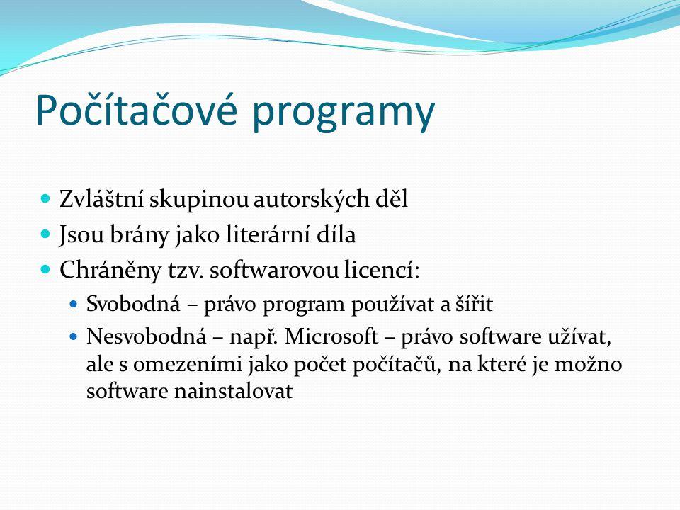 Počítačové programy Zvláštní skupinou autorských děl Jsou brány jako literární díla Chráněny tzv.
