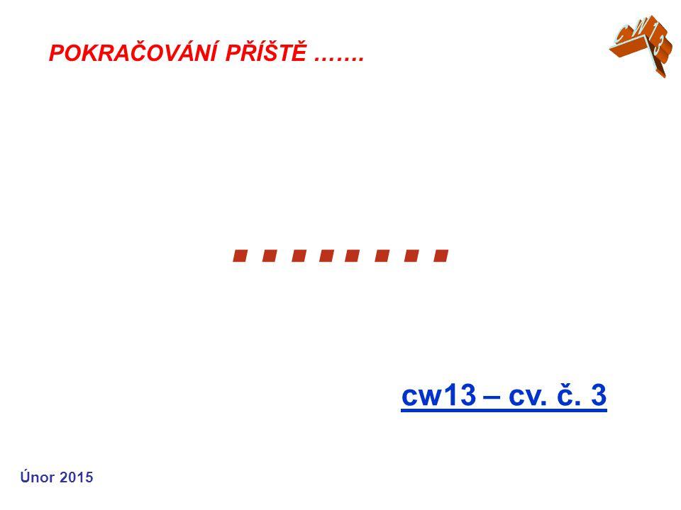 …..… cw13 – cv. č. 3 POKRAČOVÁNÍ PŘÍŠTĚ ……. Únor 2015