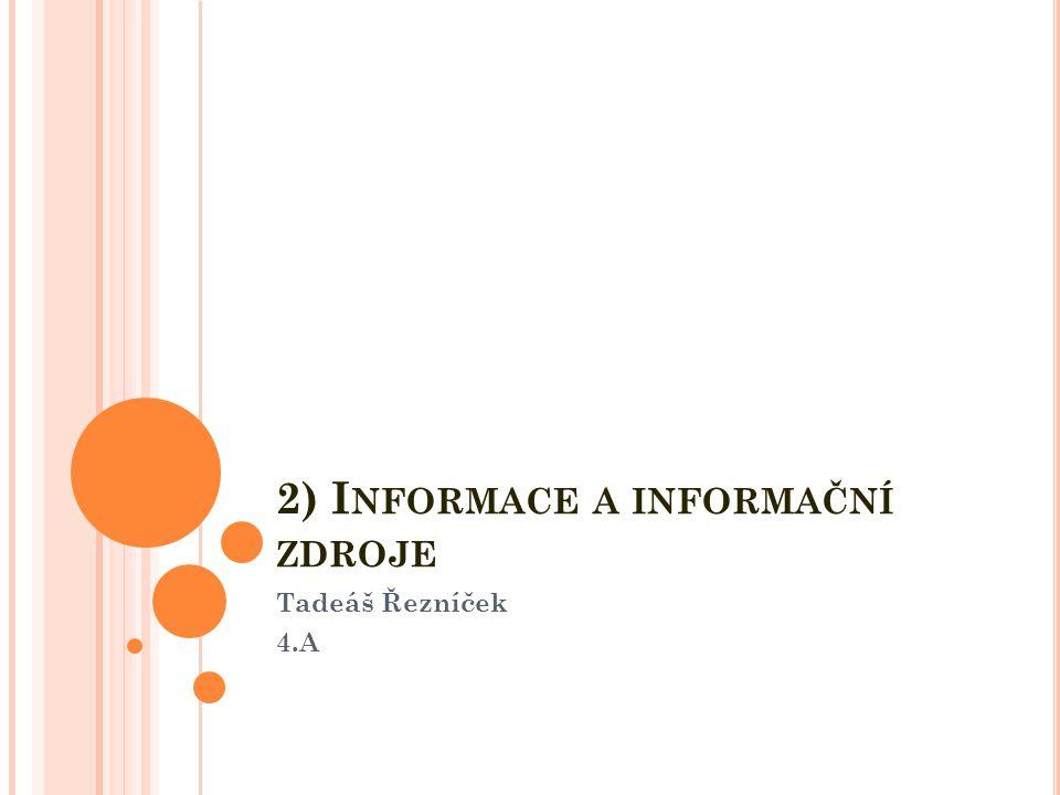 2) I NFORMACE A INFORMAČNÍ ZDROJE Tadeáš Řezníček 4.A