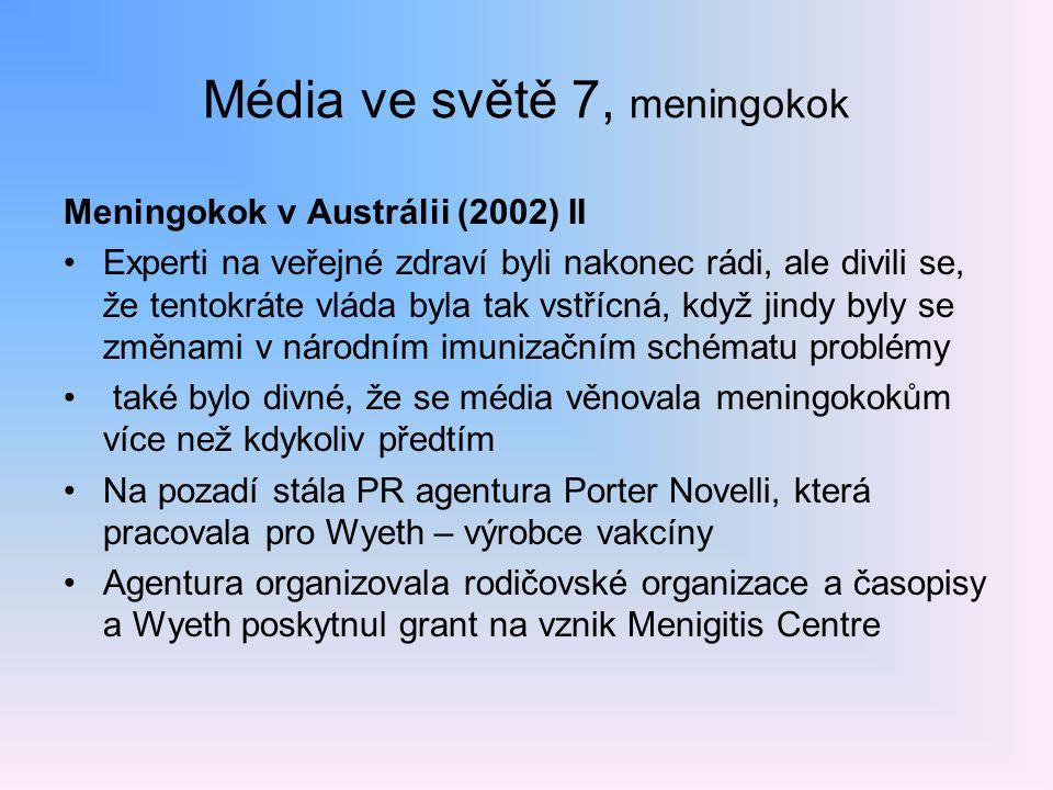Média ve světě 7, meningokok Meningokok v Austrálii (2002) II Experti na veřejné zdraví byli nakonec rádi, ale divili se, že tentokráte vláda byla tak