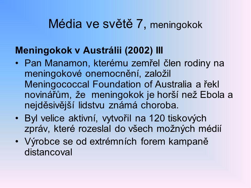 Média ve světě 7, meningokok Meningokok v Austrálii (2002) III Pan Manamon, kterému zemřel člen rodiny na meningokové onemocnění, založil Meningococca