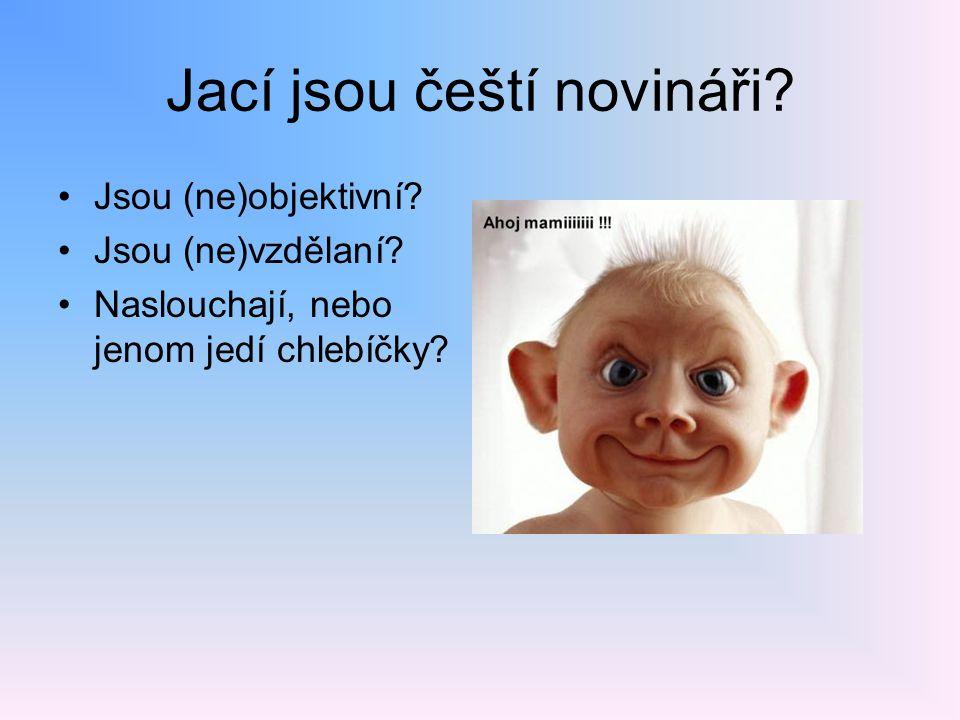 Jací jsou čeští novináři? Jsou (ne)objektivní? Jsou (ne)vzdělaní? Naslouchají, nebo jenom jedí chlebíčky?