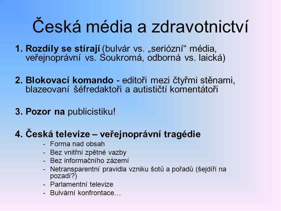"""Česká média a zdravotnictví 1.Rozdíly se stírají (bulvár vs. """"seriózní"""" média, veřejnoprávní vs. Soukromá, odborná vs. laická) 2.Blokovací komando - e"""