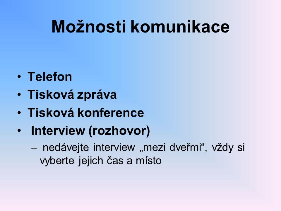 """Možnosti komunikace Telefon Tisková zpráva Tisková konference Interview (rozhovor) – nedávejte interview """"mezi dveřmi"""", vždy si vyberte jejich čas a m"""