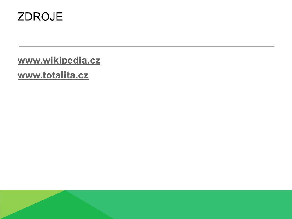ZDROJE www.wikipedia.cz www.totalita.cz