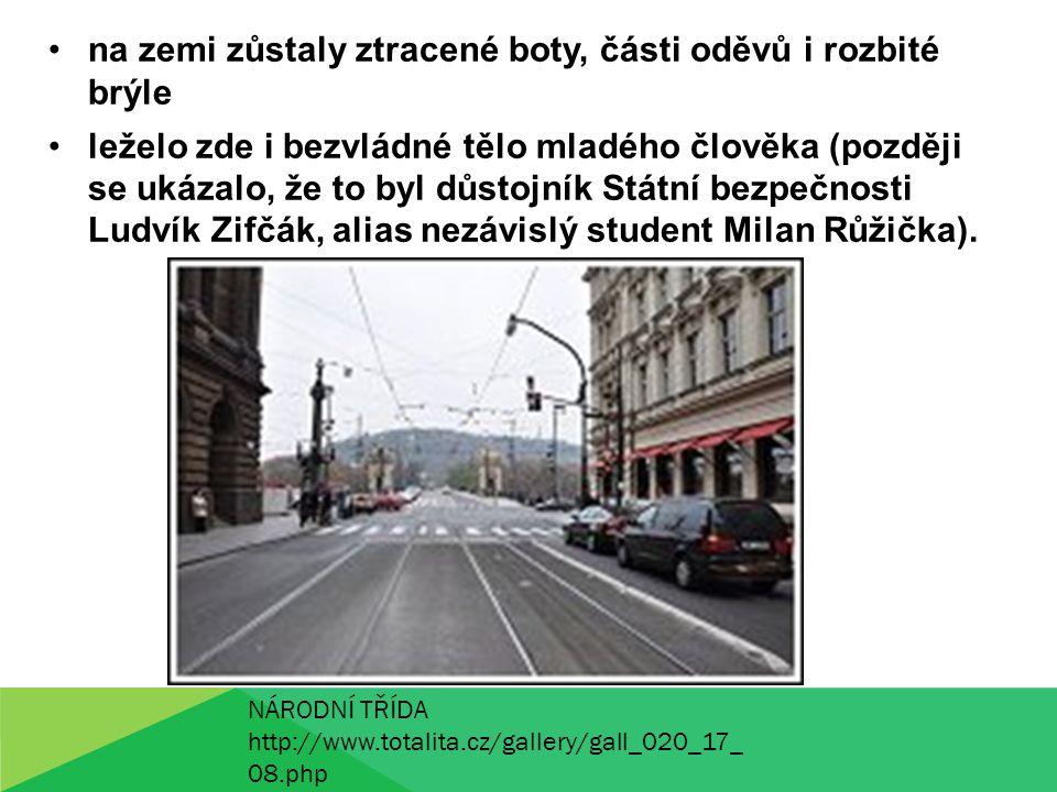 na zemi zůstaly ztracené boty, části oděvů i rozbité brýle leželo zde i bezvládné tělo mladého člověka (později se ukázalo, že to byl důstojník Státní bezpečnosti Ludvík Zifčák, alias nezávislý student Milan Růžička).