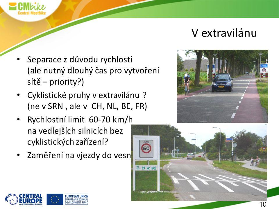 10 Separace z důvodu rychlosti (ale nutný dlouhý čas pro vytvoření sítě – priority ) Cyklistické pruhy v extravilánu .