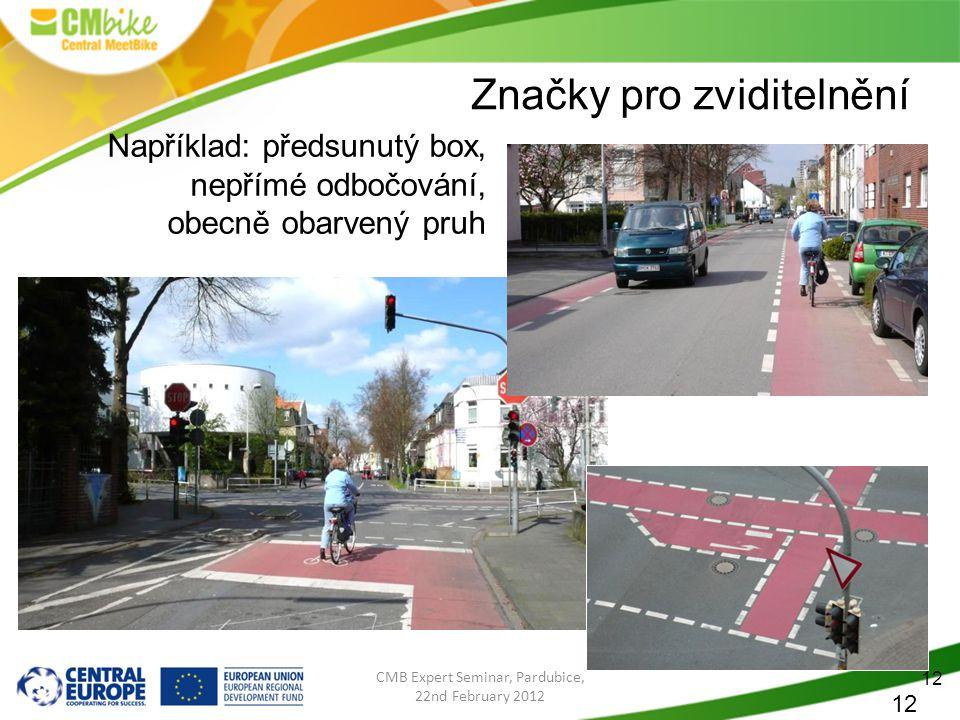 12 CMB Expert Seminar, Pardubice, 22nd February 2012 Značky pro zviditelnění 12 Například: předsunutý box, nepřímé odbočování, obecně obarvený pruh
