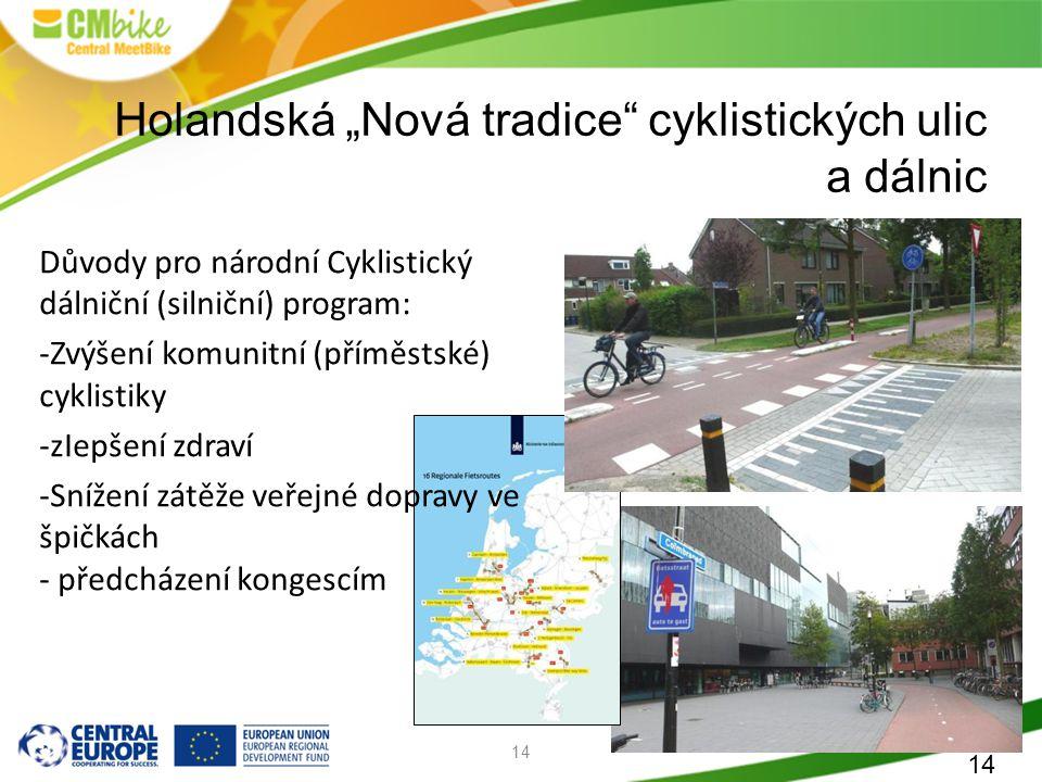 """14 Holandská """"Nová tradice cyklistických ulic a dálnic 14 Důvody pro národní Cyklistický dálniční (silniční) program: -Zvýšení komunitní (příměstské) cyklistiky -zIepšení zdraví -Snížení zátěže veřejné dopravy ve špičkách - předcházení kongescím"""