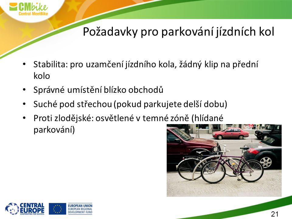 21 Požadavky pro parkování jízdních kol Stabilita: pro uzamčení jízdního kola, žádný klip na přední kolo Správné umístění blízko obchodů Suché pod střechou (pokud parkujete delší dobu) Proti zlodějské: osvětlené v temné zóně (hlídané parkování)