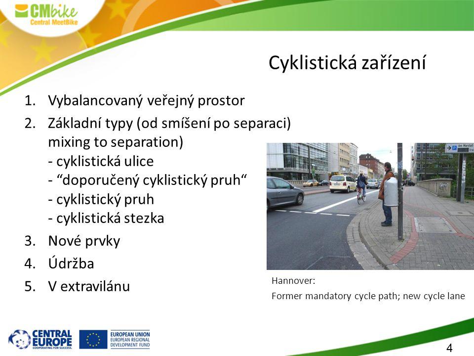 4 Cyklistická zařízení Hannover: Former mandatory cycle path; new cycle lane 1.Vybalancovaný veřejný prostor 2.Základní typy (od smíšení po separaci) mixing to separation) - cyklistická ulice - doporučený cyklistický pruh - cyklistický pruh - cyklistická stezka 3.Nové prvky 4.Údržba 5.V extravilánu