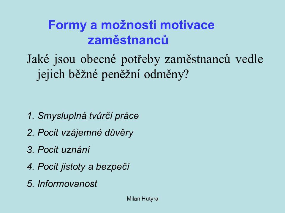 Milan Hutyra Formy a možnosti motivace zaměstnanců Jaké jsou obecné potřeby zaměstnanců vedle jejich běžné peněžní odměny.