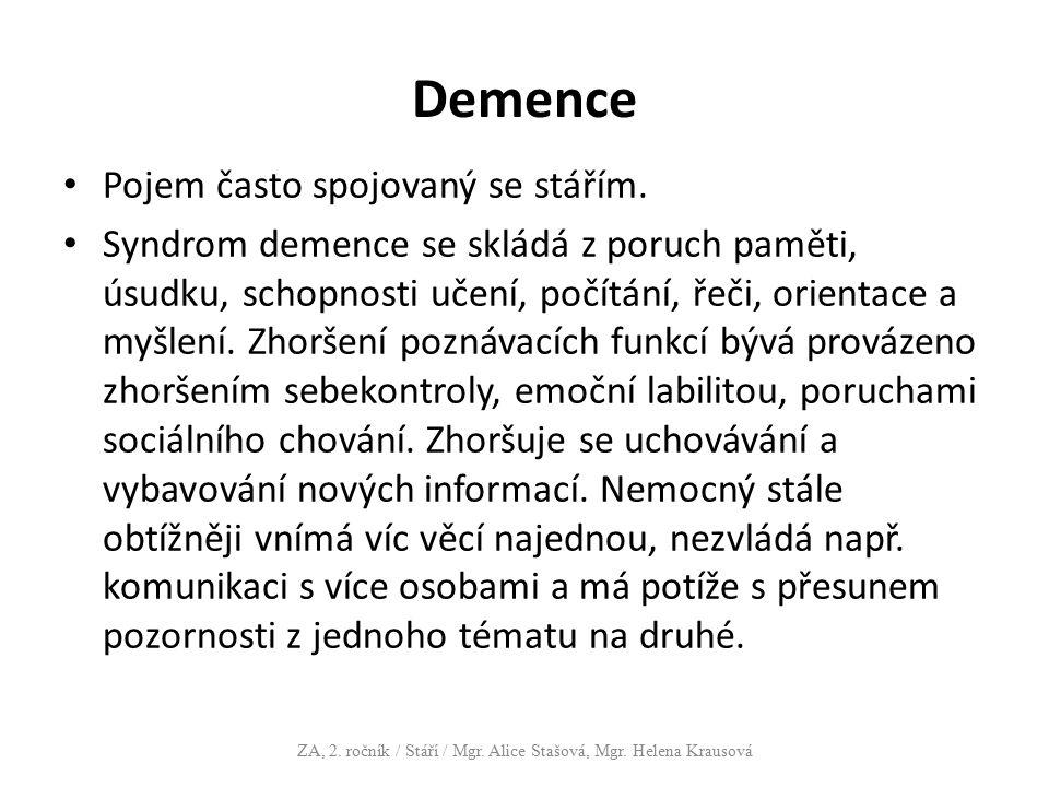Demence Pojem často spojovaný se stářím. Syndrom demence se skládá z poruch paměti, úsudku, schopnosti učení, počítání, řeči, orientace a myšlení. Zho