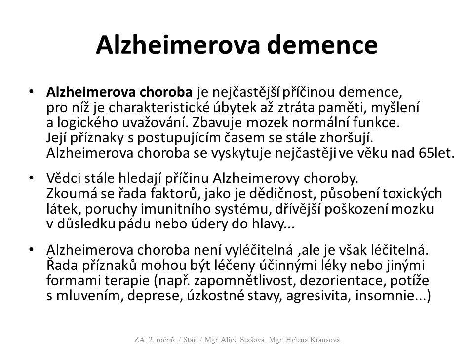 Alzheimerova demence Alzheimerova choroba je nejčastější příčinou demence, pro níž je charakteristické úbytek až ztráta paměti, myšlení a logického uv