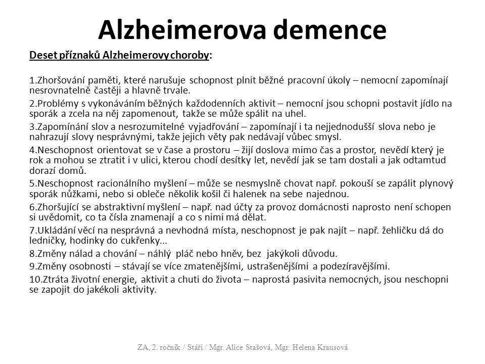 Alzheimerova demence Deset příznaků Alzheimerovy choroby: 1.Zhoršování paměti, které narušuje schopnost plnit běžné pracovní úkoly – nemocní zapomínaj