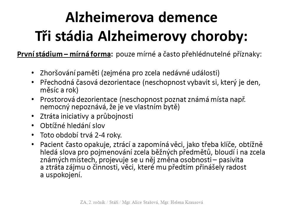 Alzheimerova demence Tři stádia Alzheimerovy choroby: První stádium – mírná forma: pouze mírné a často přehlédnutelné příznaky: Zhoršování paměti (zej