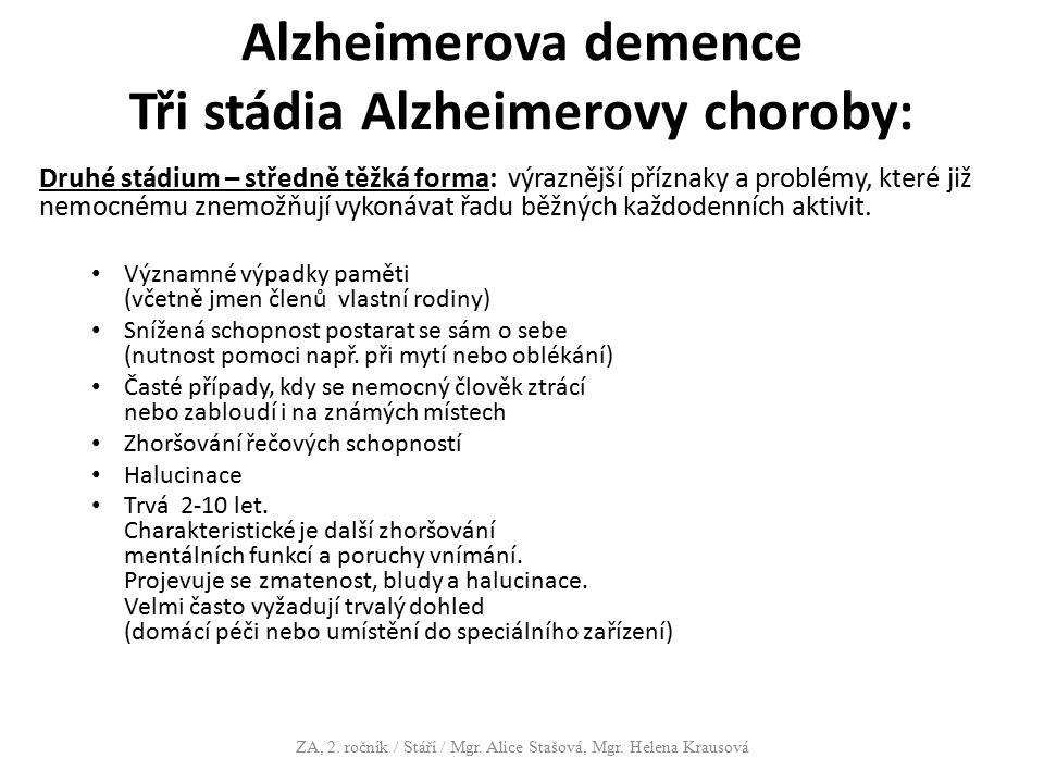 Alzheimerova demence Tři stádia Alzheimerovy choroby: Druhé stádium – středně těžká forma: výraznější příznaky a problémy, které již nemocnému znemožň