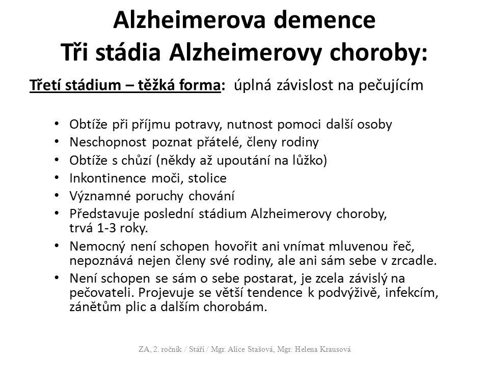 Alzheimerova demence Tři stádia Alzheimerovy choroby: Třetí stádium – těžká forma: úplná závislost na pečujícím Obtíže při příjmu potravy, nutnost pom