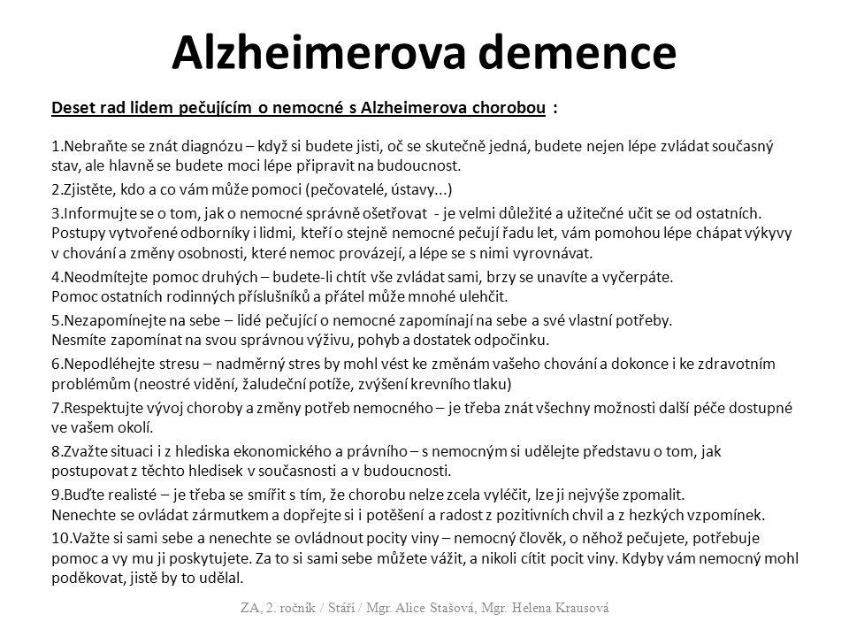 Alzheimerova demence Deset rad lidem pečujícím o nemocné s Alzheimerova chorobou : 1.Nebraňte se znát diagnózu – když si budete jisti, oč se skutečně