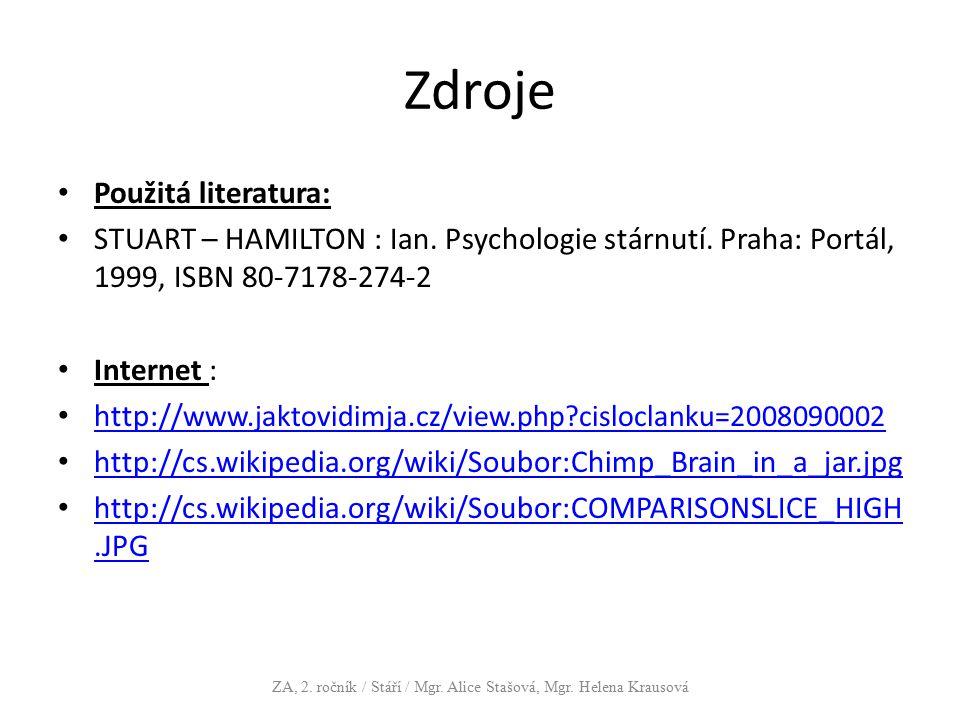 Zdroje Použitá literatura: STUART – HAMILTON : Ian. Psychologie stárnutí. Praha: Portál, 1999, ISBN 80-7178-274-2 Internet : http:// www.jaktovidimja.