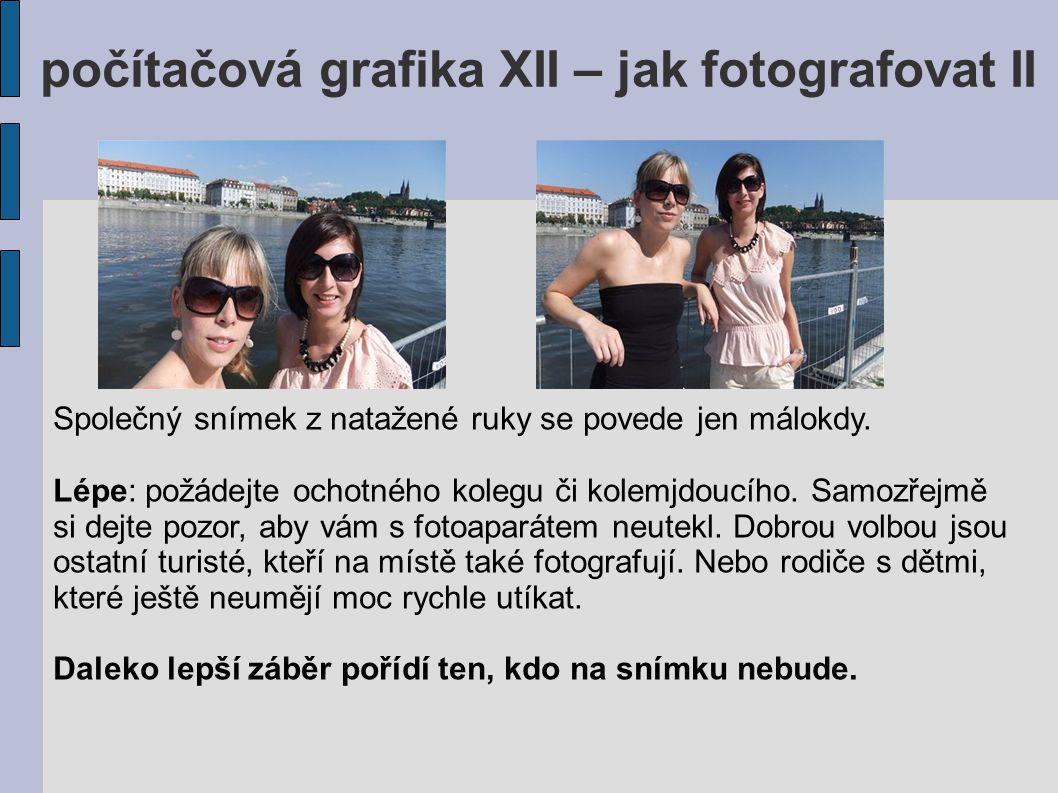 počítačová grafika XII – jak fotografovat II Společný snímek z natažené ruky se povede jen málokdy. Lépe: požádejte ochotného kolegu či kolemjdoucího.