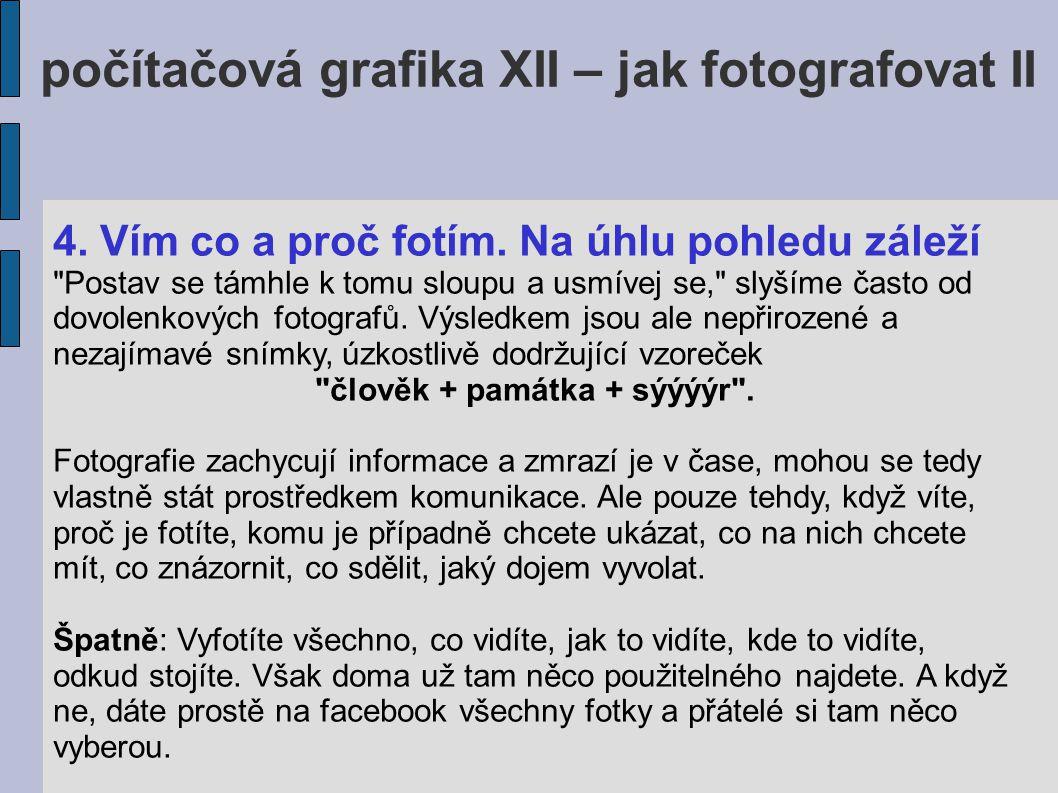 počítačová grafika XII – jak fotografovat II Všechno špatně: z hlavy vystupující dopravní značení, osoba ploše ve středu snímku, ověšení taškou a fotoaparátem.