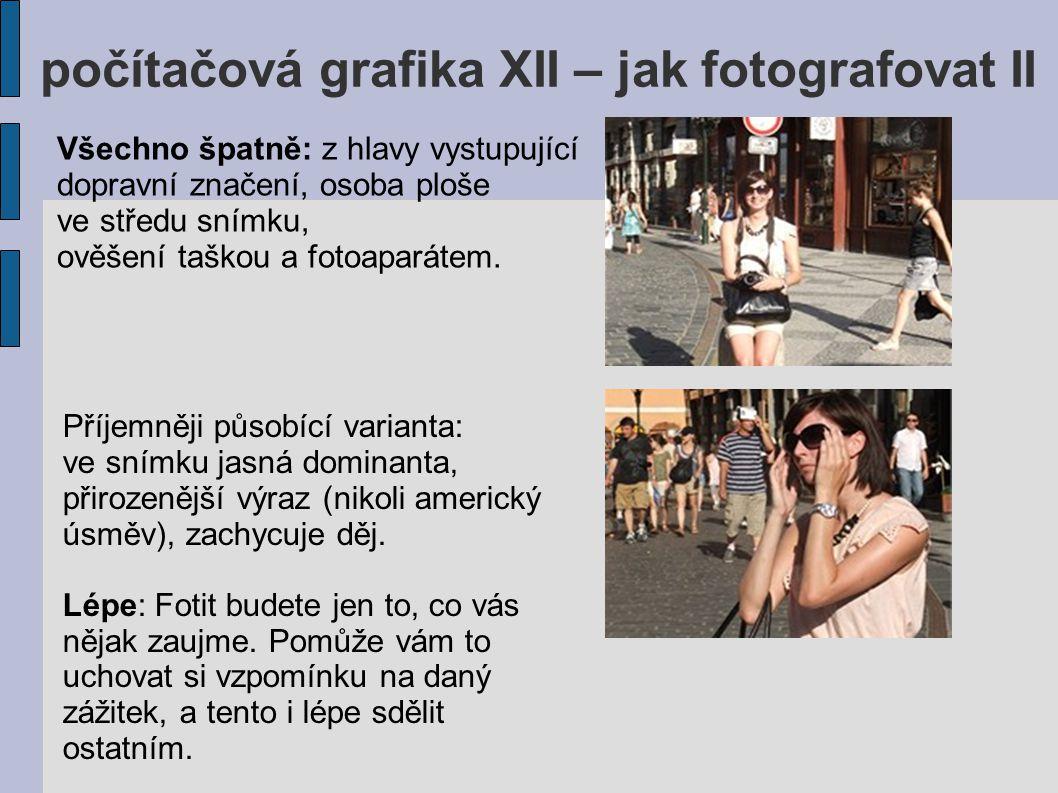počítačová grafika XII – jak fotografovat II Všechno špatně: z hlavy vystupující dopravní značení, osoba ploše ve středu snímku, ověšení taškou a foto