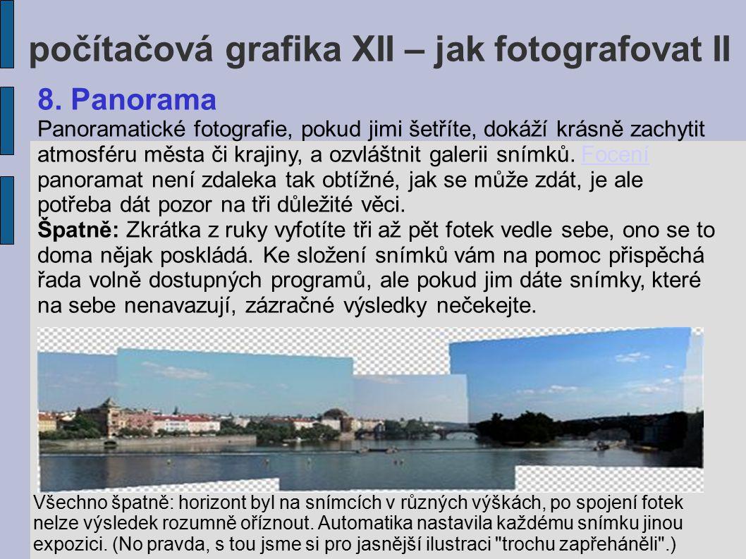 počítačová grafika XII – jak fotografovat II 8. Panorama Panoramatické fotografie, pokud jimi šetříte, dokáží krásně zachytit atmosféru města či kraji